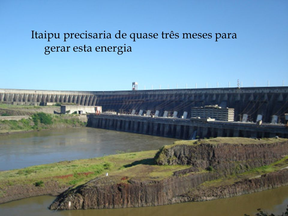 Itaipu precisaria de quase três meses para gerar esta energia