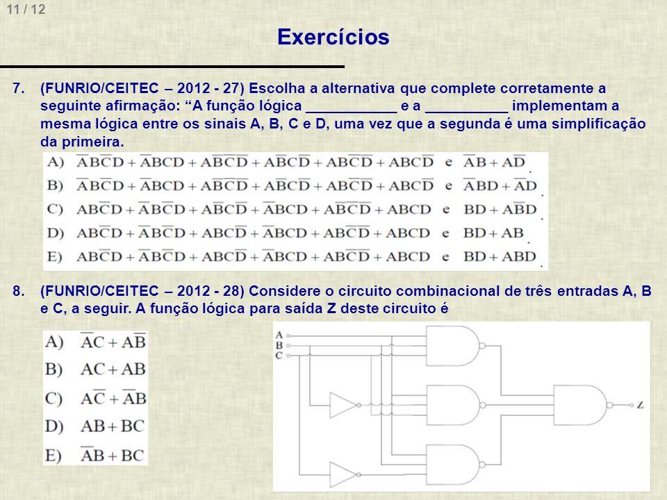 11 / 12 Exercícios 7.(FUNRIO/CEITEC – 2012 - 27) Escolha a alternativa que complete corretamente a seguinte afirmação: A função lógica ___________ e a