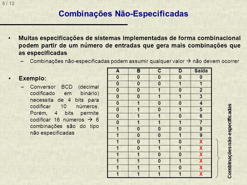 7 / 12 Minimização com Mapas de Karnaugh Mapas de Karnaugh são formas de agrupar graficamente produtos vizinhos, permitindo uma minimização visual 0X00 1XX0 11X1 11X1 00 011110 01 11 10 00 AB CD S1S1 100X 01X0 0X10 X001 00 011110 01 11 10 00 AB CD S2S2 1010 0111 0011 0000 00 011110 01 11 10 00 AB CD S3S3 S 1 = BC + A S 2 = BD + BD S 3 = ACBD + ACD + ABD + BC