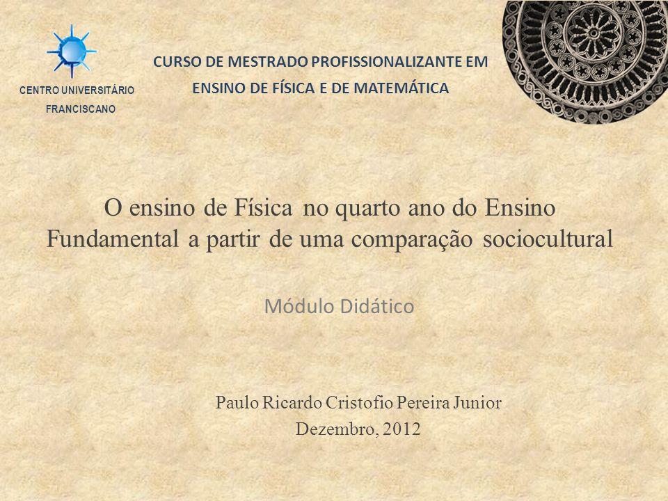 Módulo Didático Paulo Ricardo Cristofio Pereira Junior Dezembro, 2012 O ensino de Física no quarto ano do Ensino Fundamental a partir de uma comparaçã