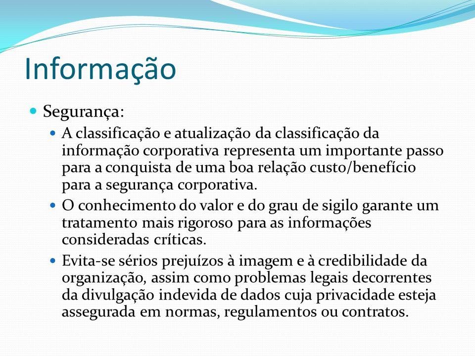 Informação Segurança: A classificação e atualização da classificação da informação corporativa representa um importante passo para a conquista de uma