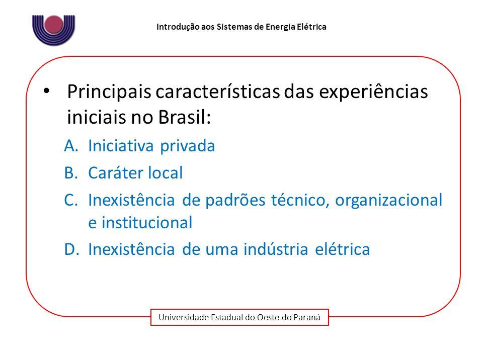Universidade Estadual do Oeste do Paraná Introdução aos Sistemas de Energia Elétrica Principais características das experiências iniciais no Brasil: A