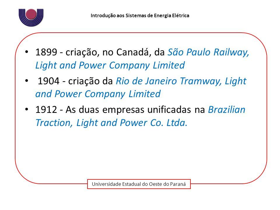 Universidade Estadual do Oeste do Paraná Introdução aos Sistemas de Energia Elétrica 1899 - criação, no Canadá, da São Paulo Railway, Light and Power