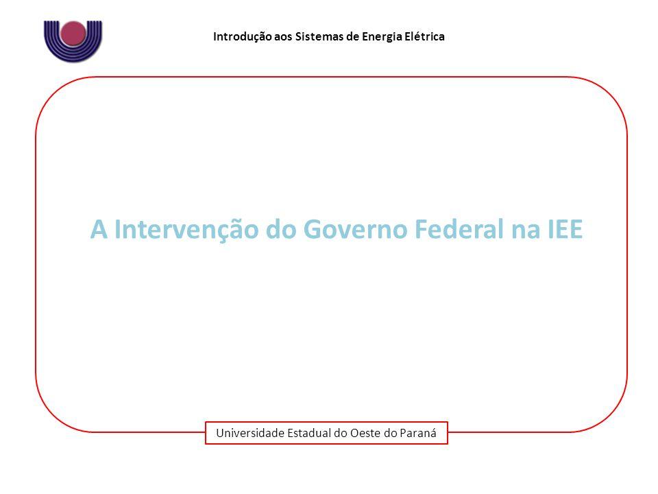 Universidade Estadual do Oeste do Paraná Introdução aos Sistemas de Energia Elétrica A Intervenção do Governo Federal na IEE