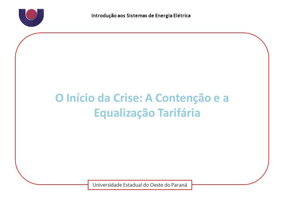 Universidade Estadual do Oeste do Paraná Introdução aos Sistemas de Energia Elétrica O Início da Crise: A Contenção e a Equalização Tarifária