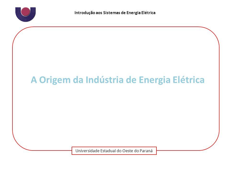 Universidade Estadual do Oeste do Paraná Introdução aos Sistemas de Energia Elétrica 1879 - Thomas Edison inventou a primeira lâmpada 1882 - ele inaugurou, em Nova Iorque, a primeira central americana de serviço público de geração e distribuição de eletricidade