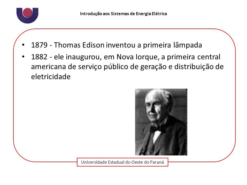 Universidade Estadual do Oeste do Paraná Introdução aos Sistemas de Energia Elétrica 1879 - Thomas Edison inventou a primeira lâmpada 1882 - ele inaug