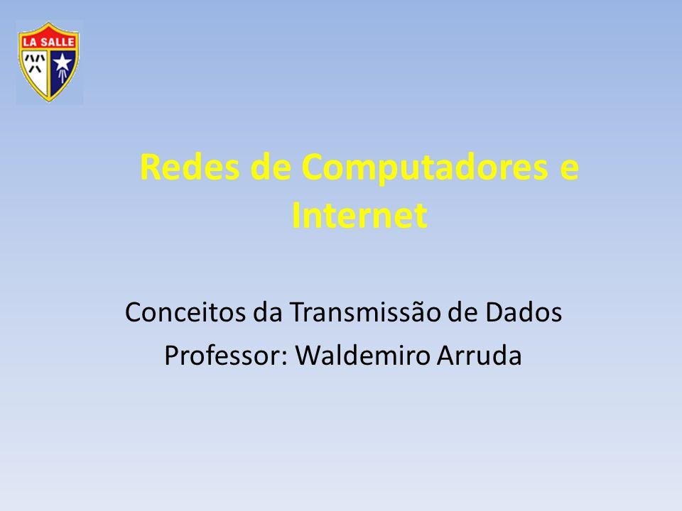 Redes de Computadores e Internet Conceitos da Transmissão de Dados Professor: Waldemiro Arruda