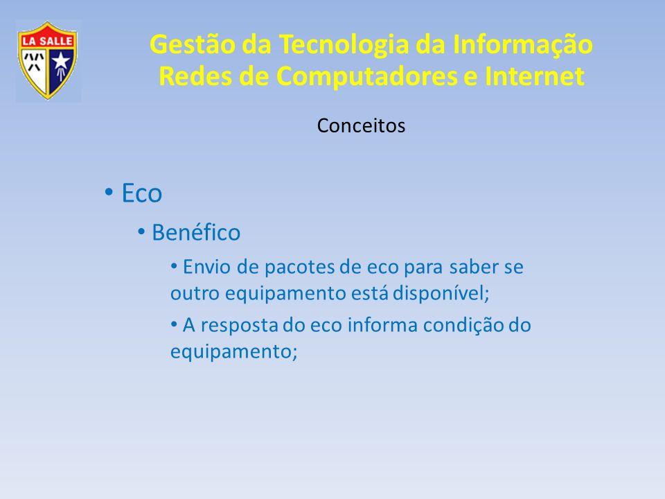 Gestão da Tecnologia da Informação Redes de Computadores e Internet Conceitos Eco Benéfico Envio de pacotes de eco para saber se outro equipamento est