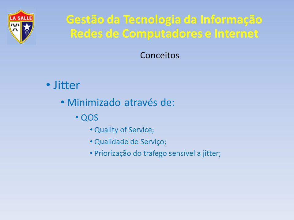 Gestão da Tecnologia da Informação Redes de Computadores e Internet Conceitos Jitter Minimizado através de: QOS Quality of Service; Qualidade de Servi