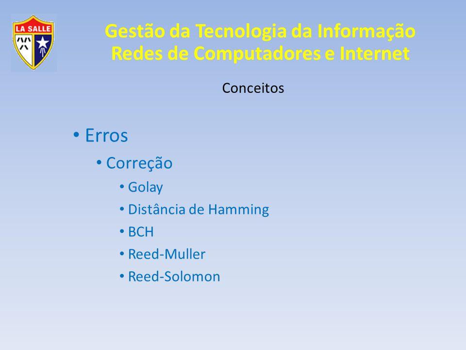 Gestão da Tecnologia da Informação Redes de Computadores e Internet Conceitos Erros Correção Golay Distância de Hamming BCH Reed-Muller Reed-Solomon