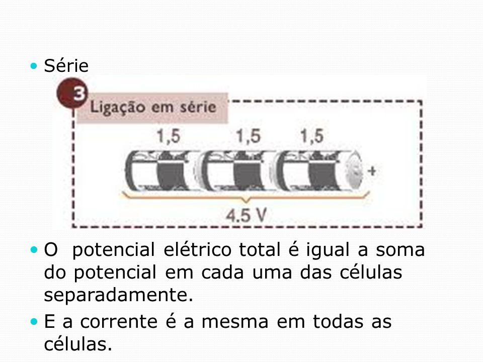 Série O potencial elétrico total é igual a soma do potencial em cada uma das células separadamente. E a corrente é a mesma em todas as células.