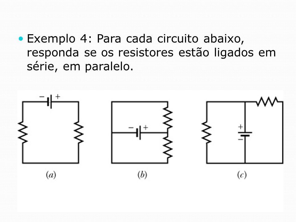 Exemplo 4: Para cada circuito abaixo, responda se os resistores estão ligados em série, em paralelo.