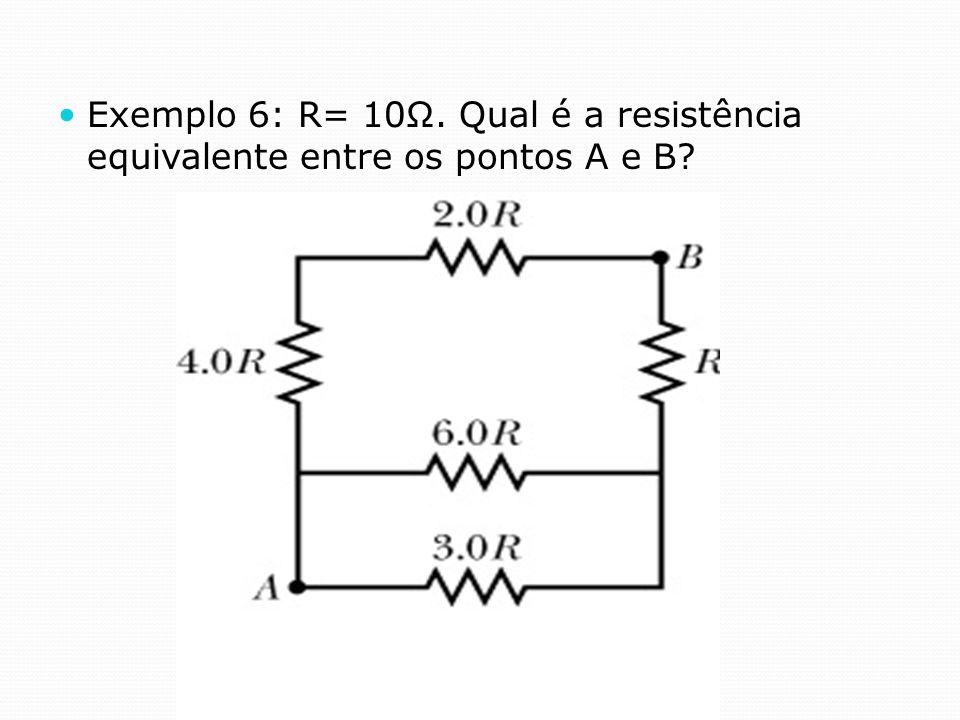 Exemplo 6: R= 10Ω. Qual é a resistência equivalente entre os pontos A e B?