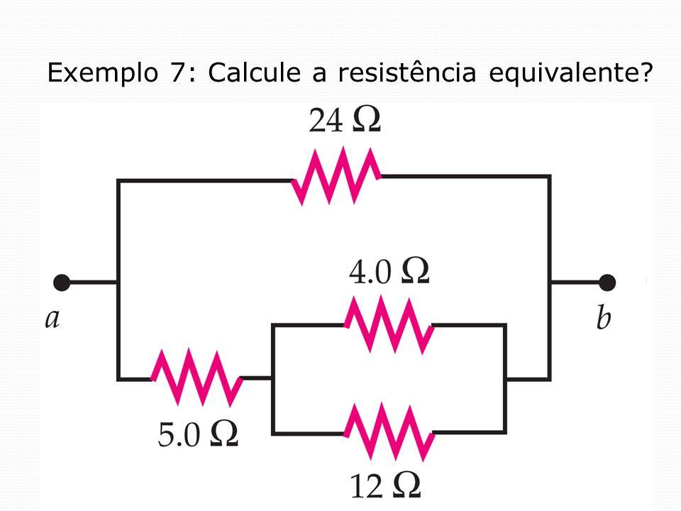 Exemplo 7: Calcule a resistência equivalente?