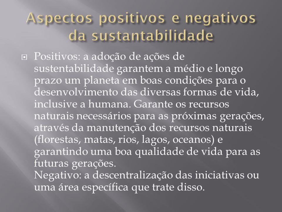 Positivos: a adoção de ações de sustentabilidade garantem a médio e longo prazo um planeta em boas condições para o desenvolvimento das diversas forma