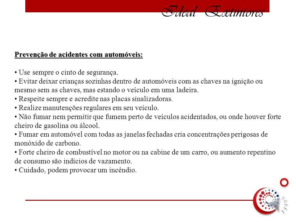 Ideal Extintores Prevenção de acidentes com automóveis: Prevenção de acidentes com automóveis: Use sempre o cinto de segurança.