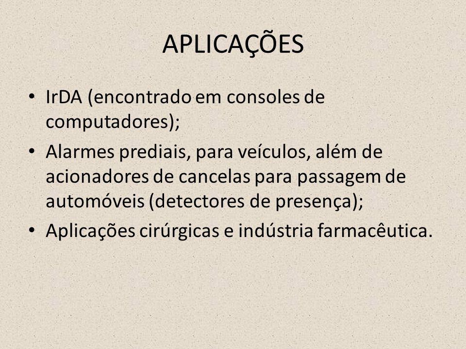 APLICAÇÕES IrDA (encontrado em consoles de computadores); Alarmes prediais, para veículos, além de acionadores de cancelas para passagem de automóveis