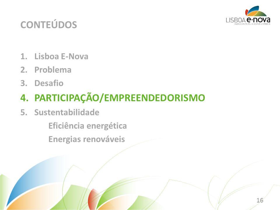 1.Lisboa E-Nova 2.Problema 3.Desafio 4.PARTICIPAÇÃO/EMPREENDEDORISMO 5.Sustentabilidade Eficiência energética Energias renováveis CONTEÚDOS 16