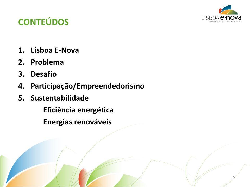 1.Lisboa E-Nova 2.Problema 3.Desafio 4.Participação/Empreendedorismo 5.Sustentabilidade Eficiência energética Energias renováveis CONTEÚDOS 2