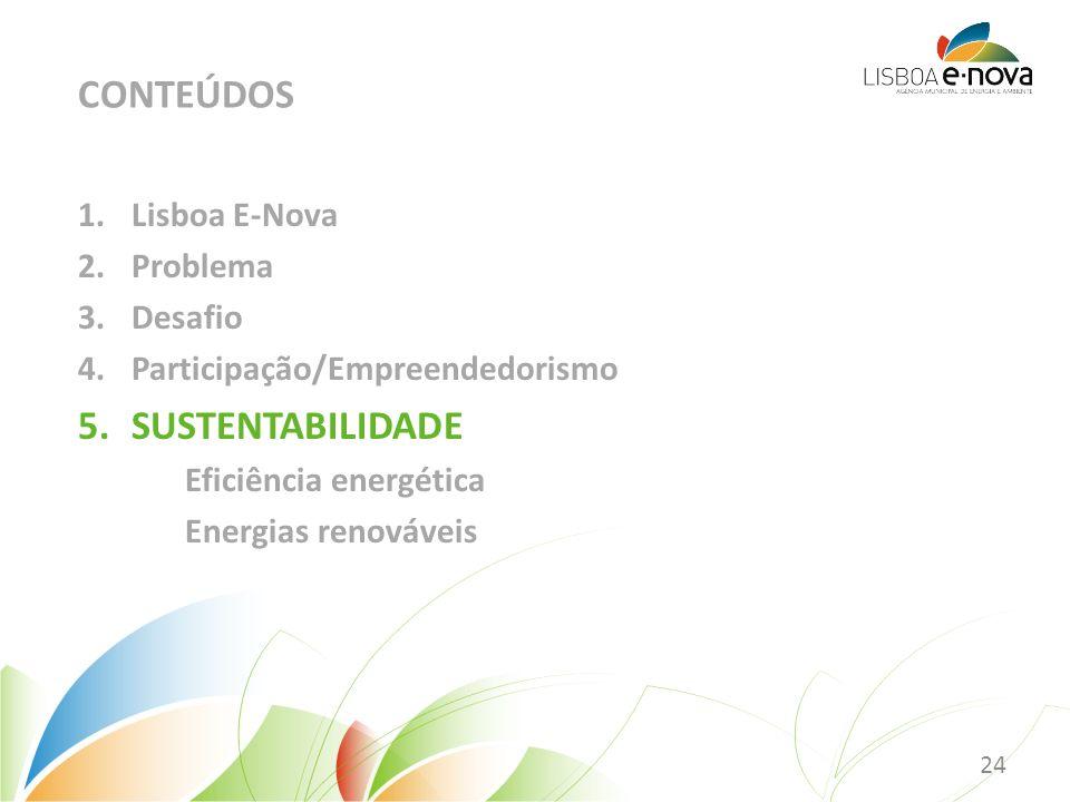 1.Lisboa E-Nova 2.Problema 3.Desafio 4.Participação/Empreendedorismo 5.SUSTENTABILIDADE Eficiência energética Energias renováveis CONTEÚDOS 24