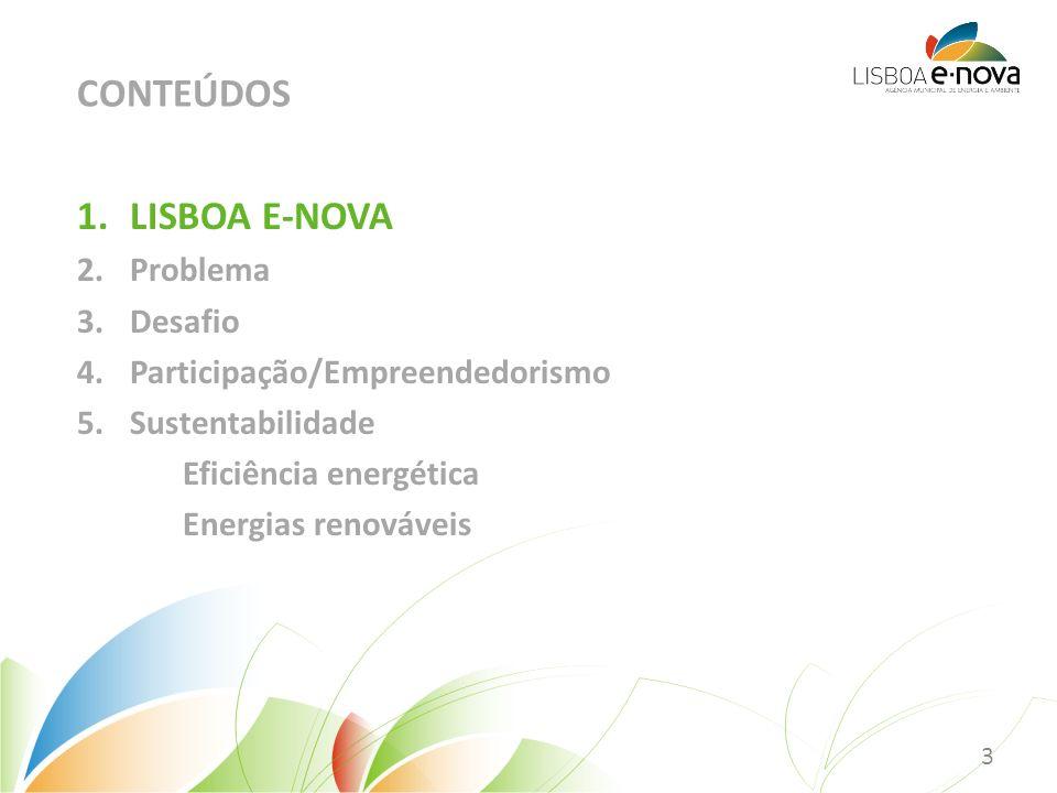 1.LISBOA E-NOVA 2.Problema 3.Desafio 4.Participação/Empreendedorismo 5.Sustentabilidade Eficiência energética Energias renováveis CONTEÚDOS 3