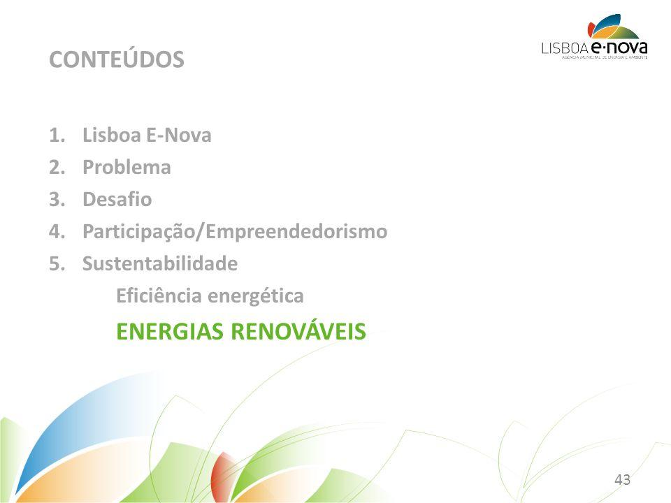 1.Lisboa E-Nova 2.Problema 3.Desafio 4.Participação/Empreendedorismo 5.Sustentabilidade Eficiência energética ENERGIAS RENOVÁVEIS CONTEÚDOS 43