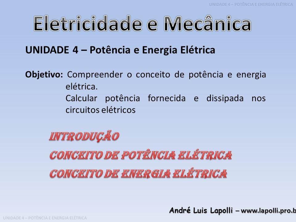 UNIDADE 4 – POTÊNCIA E ENERGIA ELÉTRICA Potência e energia são conceitos adquiridos da mecânica (disciplina de Fundamentos de Física) onde se trata de energia potencial gravitacional e energia cinética, relacionadas respectivamente, com a capacidade de produzir movimento (ou realizar trabalho) e o movimento propriamente dito.