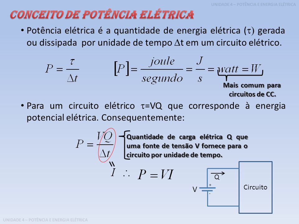 UNIDADE 4 – POTÊNCIA E ENERGIA ELÉTRICA Potência elétrica é a quantidade de energia elétrica ( gerada ou dissipada por unidade de tempo t em um circui