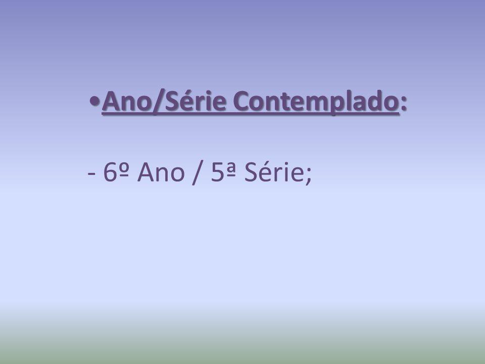 Ano/Série Contemplado:Ano/Série Contemplado: - 6º Ano / 5ª Série;