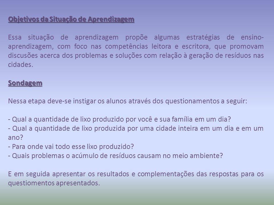 Objetivos da Situação de Aprendizagem Essa situação de aprendizagem propõe algumas estratégias de ensino- aprendizagem, com foco nas competências leit