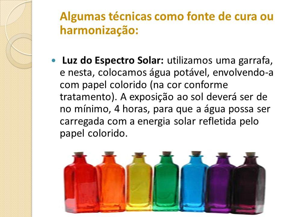 Algumas técnicas como fonte de cura ou harmonização: Luz do Espectro Solar: utilizamos uma garrafa, e nesta, colocamos água potável, envolvendo-a com