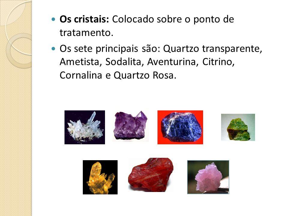 Os cristais: Colocado sobre o ponto de tratamento. Os sete principais são: Quartzo transparente, Ametista, Sodalita, Aventurina, Citrino, Cornalina e