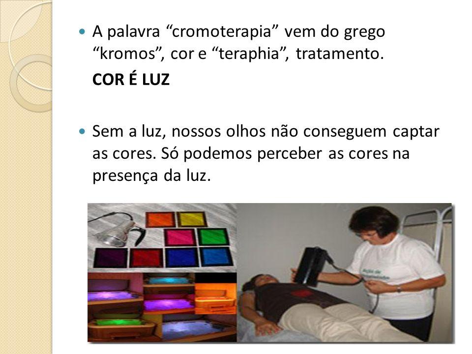 A palavra cromoterapia vem do grego kromos, cor e teraphia, tratamento. COR É LUZ Sem a luz, nossos olhos não conseguem captar as cores. Só podemos pe