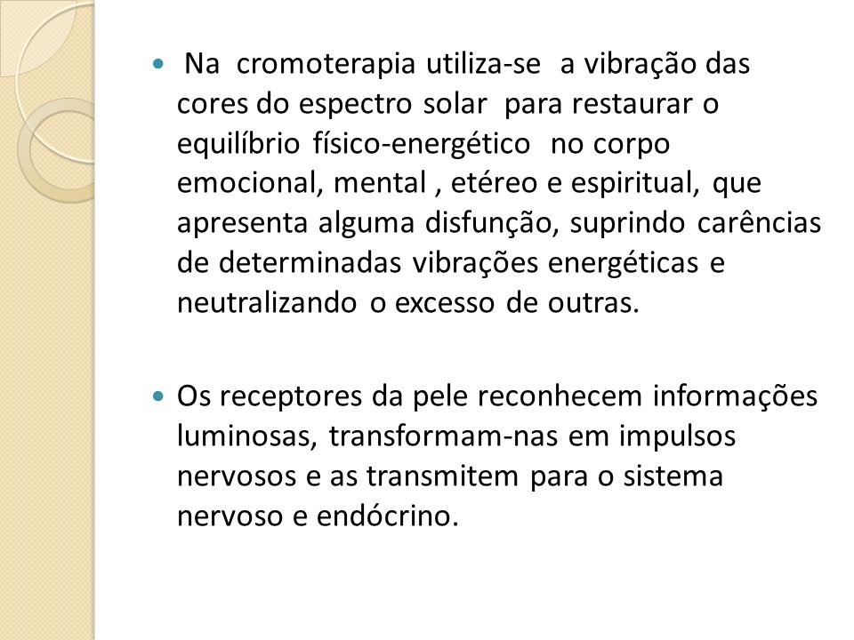 Na cromoterapia utiliza-se a vibração das cores do espectro solar para restaurar o equilíbrio físico-energético no corpo emocional, mental, etéreo e e