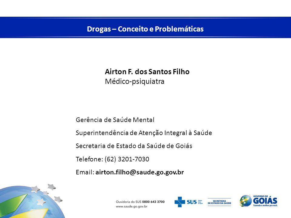 Drogas – Conceito e Problemáticas Airton F. dos Santos Filho Médico-psiquiatra Gerência de Saúde Mental Superintendência de Atenção Integral à Saúde S