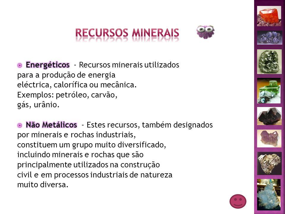 Metálicos - Recursos minerais explorados para a obtenção de um determinado elemento metálico que faz parte da sua constituição.