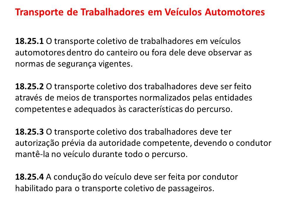 Transporte de Trabalhadores em Veículos Automotores 18.25.1 O transporte coletivo de trabalhadores em veículos automotores dentro do canteiro ou fora