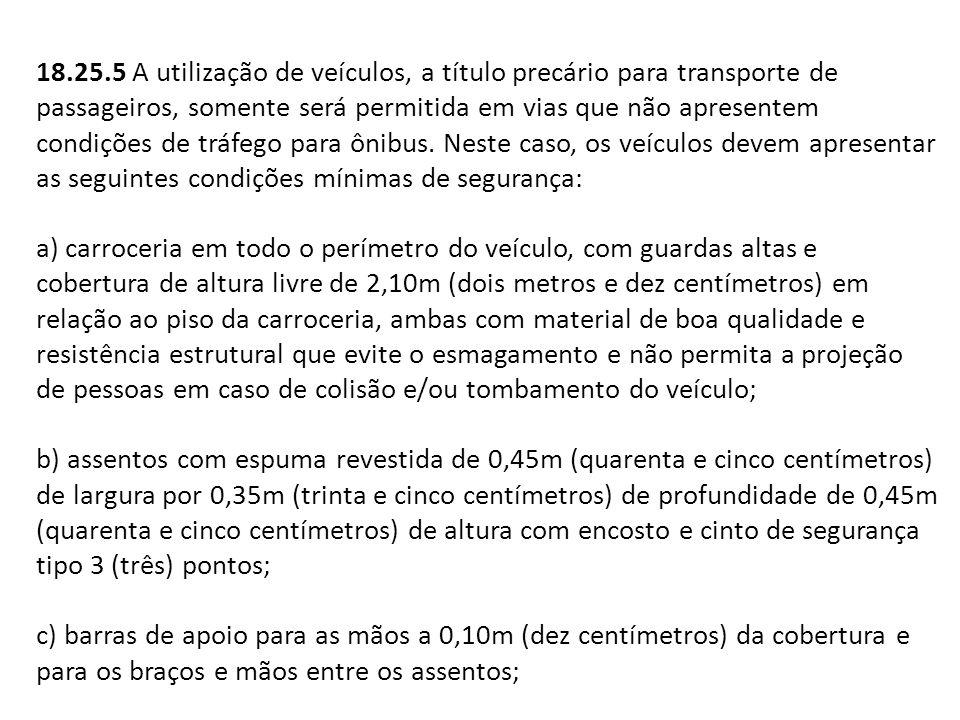 18.25.5 A utilização de veículos, a título precário para transporte de passageiros, somente será permitida em vias que não apresentem condições de trá