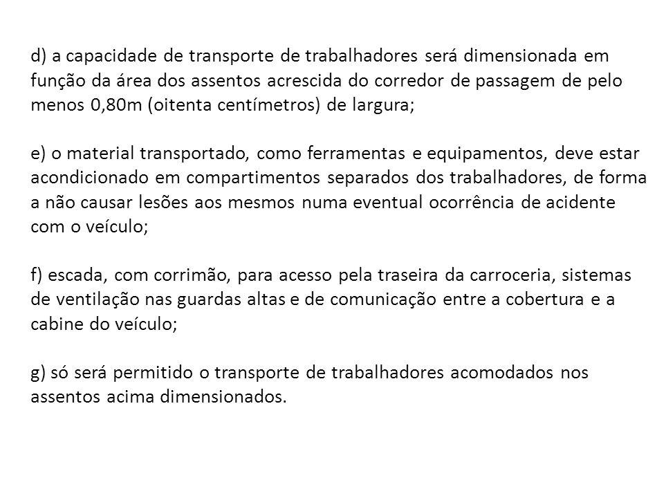 d) a capacidade de transporte de trabalhadores será dimensionada em função da área dos assentos acrescida do corredor de passagem de pelo menos 0,80m