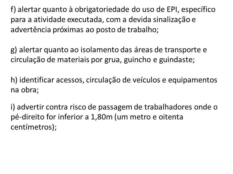 f) alertar quanto à obrigatoriedade do uso de EPI, específico para a atividade executada, com a devida sinalização e advertência próximas ao posto de