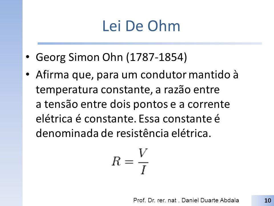 Lei De Ohm Georg Simon Ohn (1787-1854) Afirma que, para um condutor mantido à temperatura constante, a razão entre a tensão entre dois pontos e a corrente elétrica é constante.