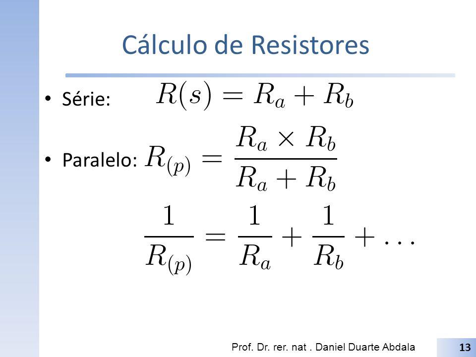 Cálculo de Resistores Série: Paralelo: Prof. Dr. rer. nat. Daniel Duarte Abdala 13