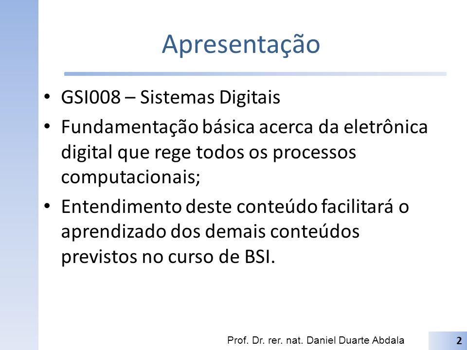 Apresentação GSI008 – Sistemas Digitais Fundamentação básica acerca da eletrônica digital que rege todos os processos computacionais; Entendimento des