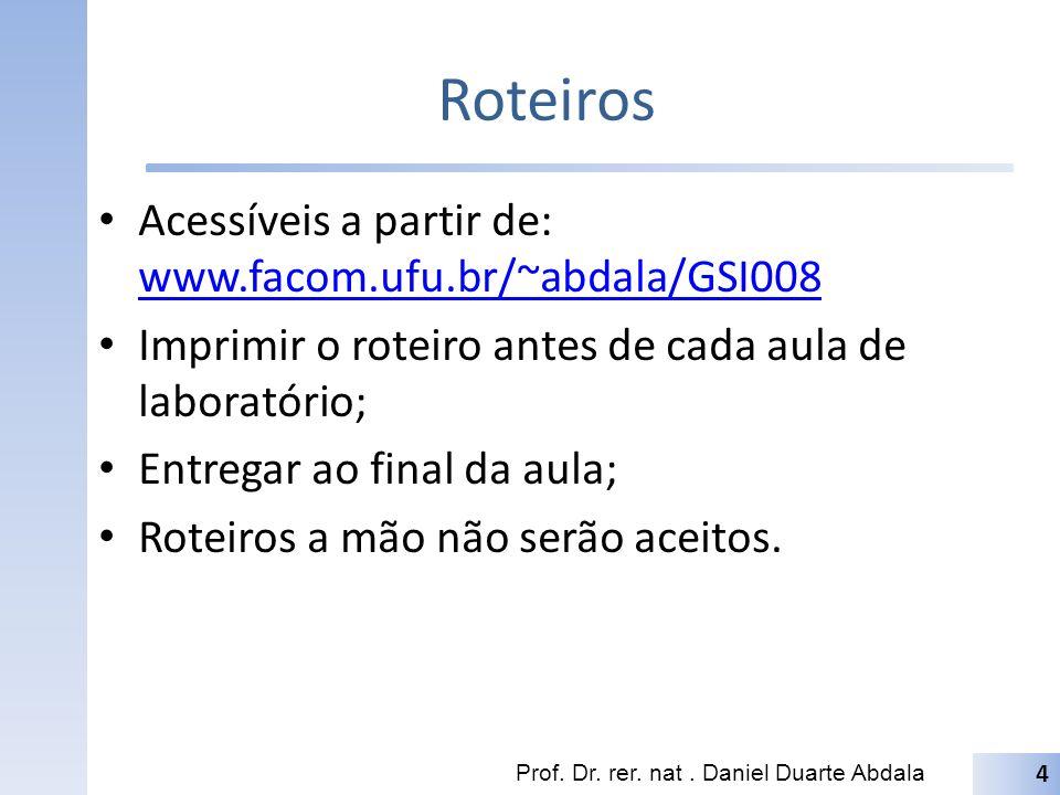 Roteiros Acessíveis a partir de: www.facom.ufu.br/~abdala/GSI008 www.facom.ufu.br/~abdala/GSI008 Imprimir o roteiro antes de cada aula de laboratório; Entregar ao final da aula; Roteiros a mão não serão aceitos.