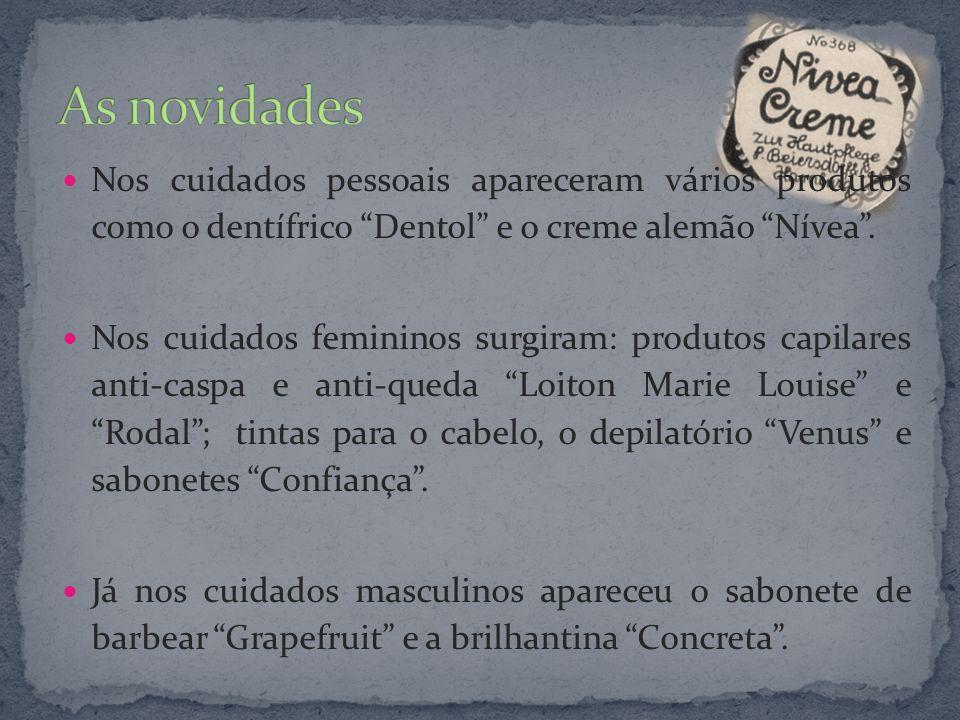 Nos cuidados pessoais apareceram vários produtos como o dentífrico Dentol e o creme alemão Nívea. Nos cuidados femininos surgiram: produtos capilares
