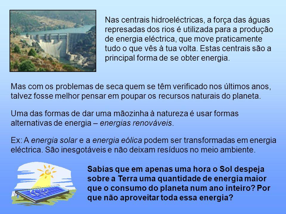 Nas centrais hidroeléctricas, a força das águas represadas dos rios é utilizada para a produção de energia eléctrica, que move praticamente tudo o que