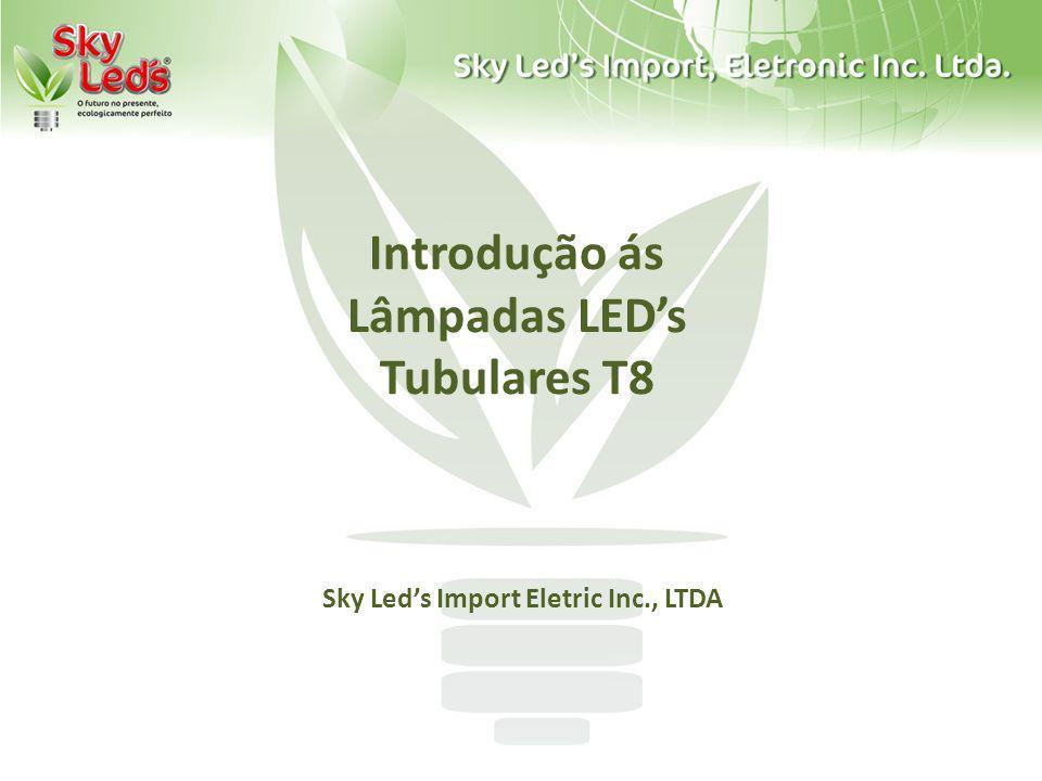 Introdução ás Lâmpadas LEDs Tubulares T8 Sky Leds Import Eletric Inc., LTDA