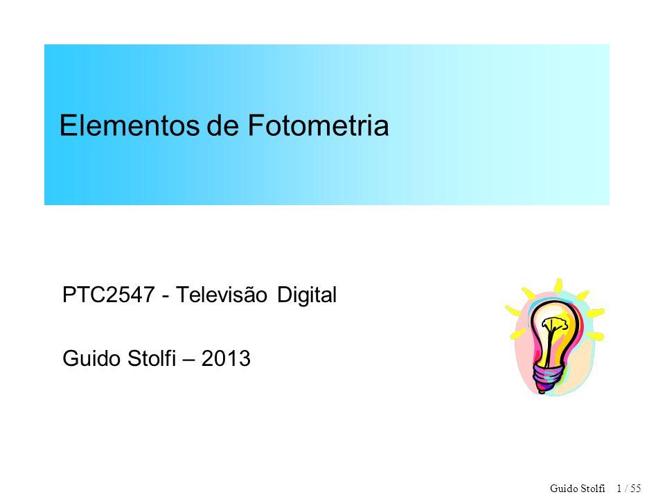 Guido Stolfi 1 / 55 Elementos de Fotometria PTC2547 - Televisão Digital Guido Stolfi – 2013