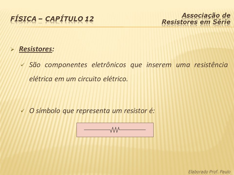 Resistores: São componentes eletrônicos que inserem uma resistência elétrica em um circuito elétrico. O símbolo que representa um resistor é: